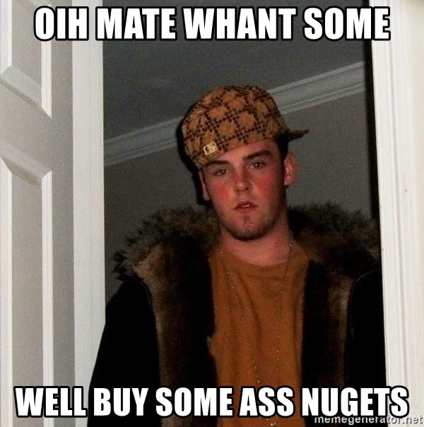 Scumbag Steve - oih mate whant some  well buy some ass nugets