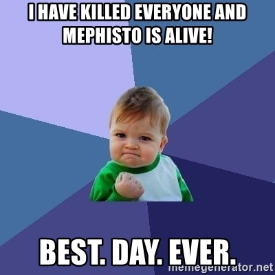 Success Kid - I have killed everyone and Mephisto is alive! BEST. DAY. EVER.