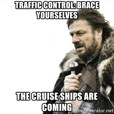 Prepare yourself - Traffic control: Brace yourselves The cruise ships are coming