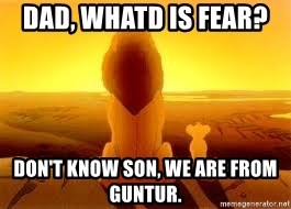 The Lion King - Dad, whatD is fear?  Don't know son, we are from Guntur.