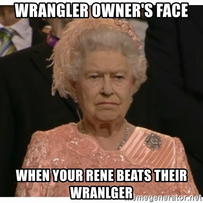 Unimpressed Queen - Wrangler Owner's Face When your Rene beats their Wranlger