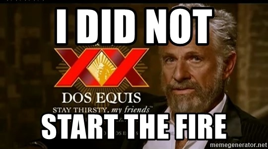 Dos Equis Man - i did not start the fire