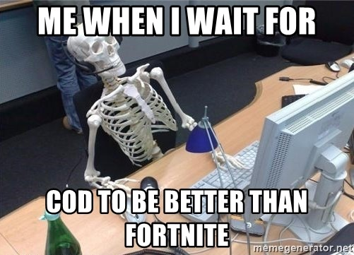 I'm just gonna wait here skeleton - me when i wait for cod to be better than fortnite
