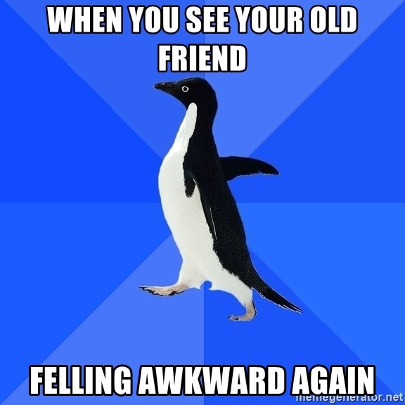 Socially Awkward Penguin - When you see your old friend felling awkward again