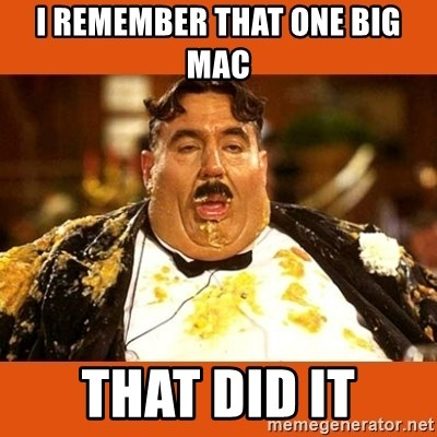 Fat Guy - i remember that one big mac that did it