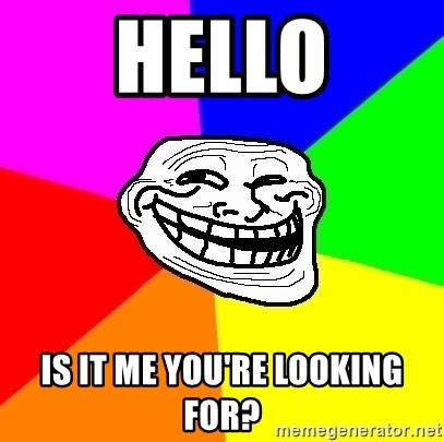 Trollface - hello is it me you're looking for?
