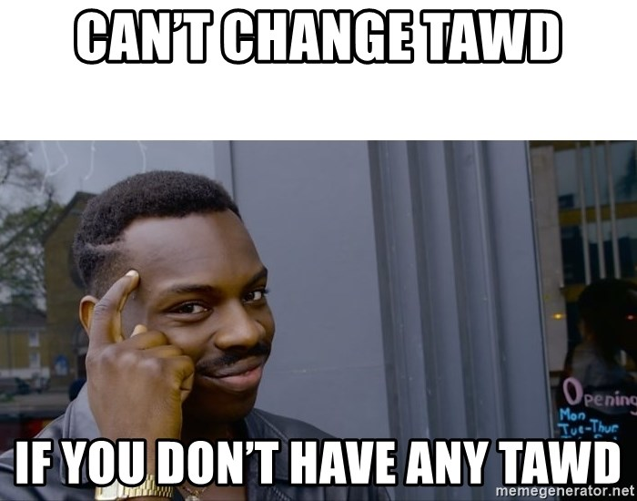 Roll Safe Hungover - Can't change TAWD If you don't have any TAWD