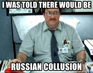[Image: i-was-told-there-would-be-russian-collusion.jpg]