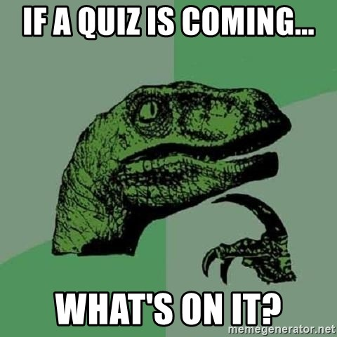 Philosoraptor - If a quiz is coming... what's on it?