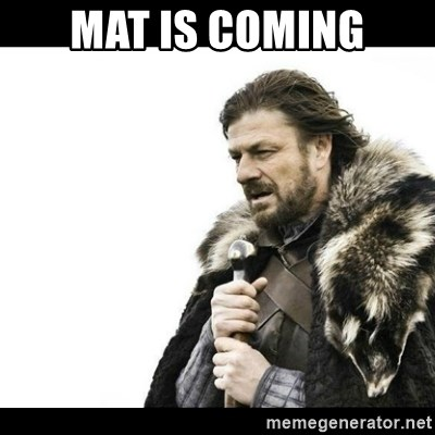 Winter is Coming - MAT IS COMING