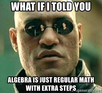 What if I told you / Matrix Morpheus - What if I told you algebra is just regular math with extra steps