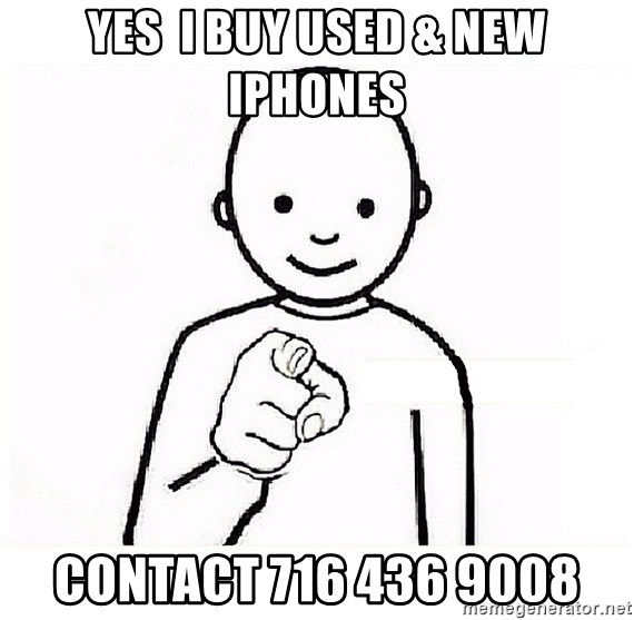 GUESS WHO YOU - Yes  I buy used & new iphones Contact 716 436 9008