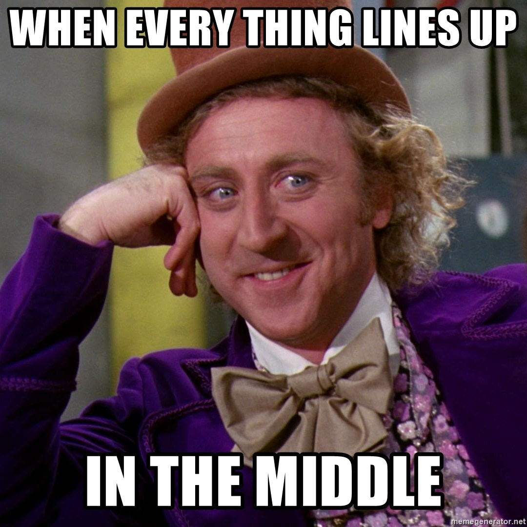 Willy Wonka - When every thing lines up  In the middle