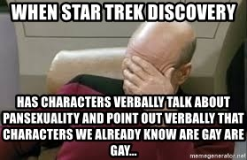 Star Trek Facepalm - When Star Trek Discovery has characters verbally talk about pansexuality and point out verbally that characters we already know are gay are gay...