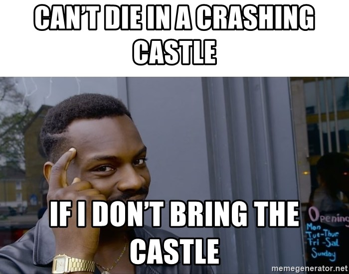 Roll Safe Hungover - Can't die in a crashing castle If I don't bring the castle