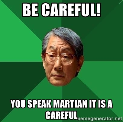 High Expectations Asian Father - BE careful! you speak martian it is a careful