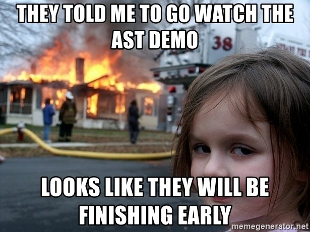 Disaster Girl - They told me to go watch the ast demo Looks like they will be finishing early