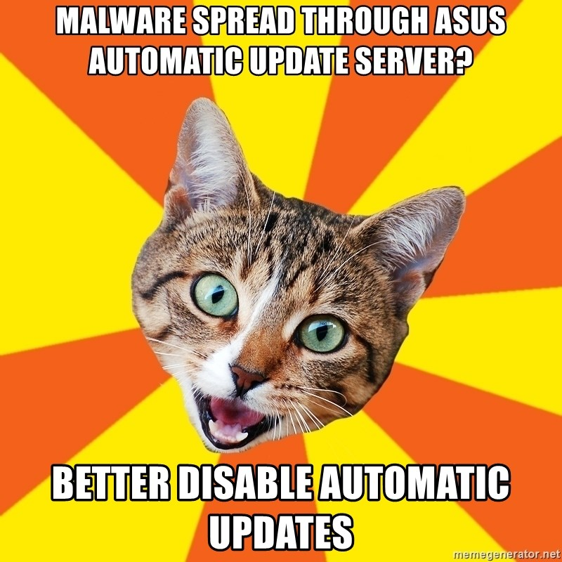 Bad Advice Cat - malware spread through asus automatic update server? better disable automatic updates