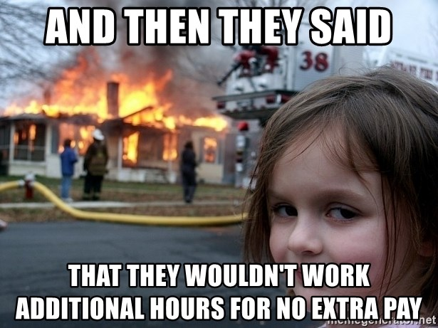 Disaster Girl - and then they said that they wouldn't work additional hours for no extra pay