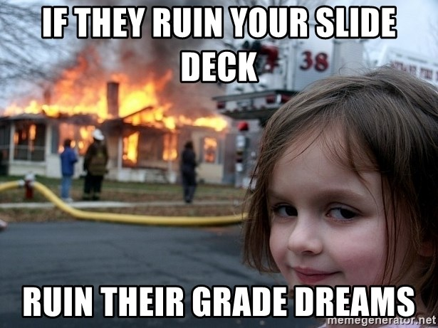 Disaster Girl - If they ruin your slide deck ruin their grade dreams