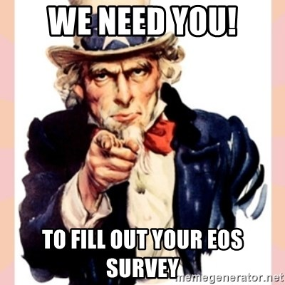 we need you - We need you! To fill out your EOS survey