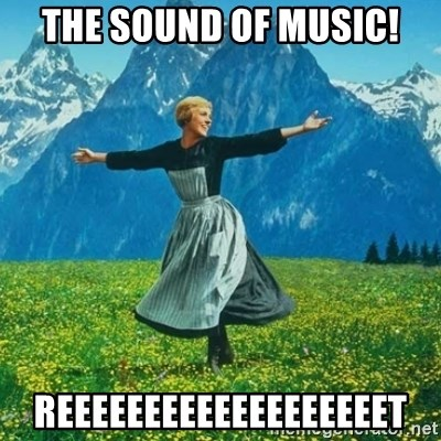 Look at All the Fucks I Give - The sound of music! reeeeeeeeeeeeeeeeeeet