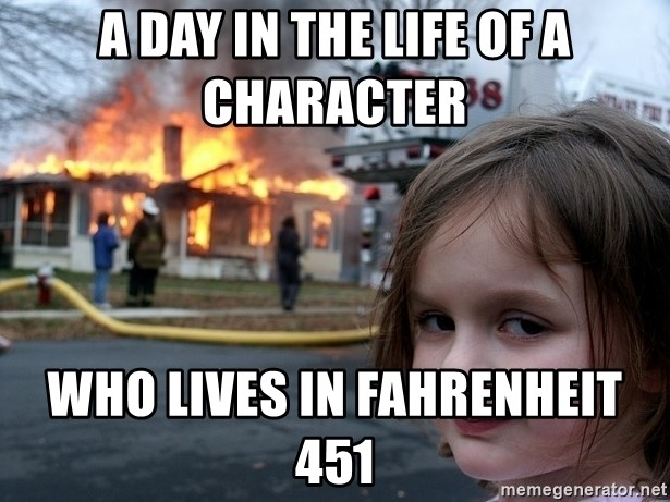 Disaster Girl - A day in the life of a character  who lives in Fahrenheit 451