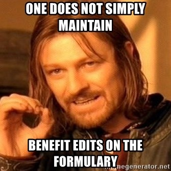 One Does Not Simply - One does not simply maintain  Benefit edits on the formulary