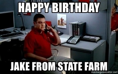 Jake From State Farm - Happy birthday Jake from State Farm
