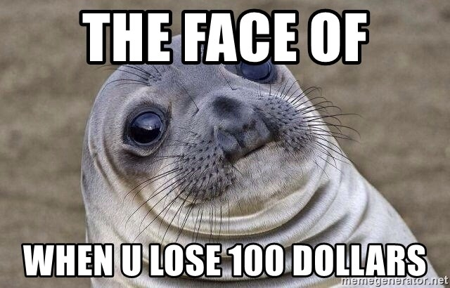 Awkward Seal - The Face Of When u lose 100 dollars