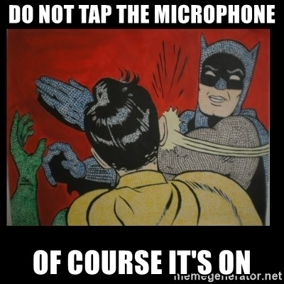 Batman Slappp - do not tap the microphone of course it's on