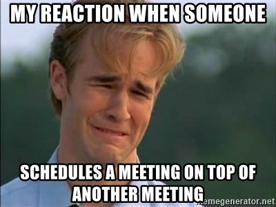 James Van Der Beek - My reaction when someone schedules a meeting on top of another meeting