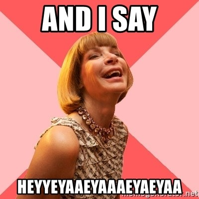 Amused Anna Wintour - and i say HEYYEYAAEYAAAEYAEYAA