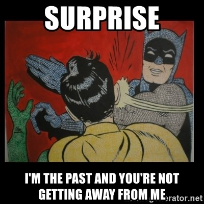 Batman Slappp - Surprise I'm the past and you're not getting away from me