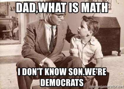 Racist Father - Dad,what is math i don't know son.we're democrats