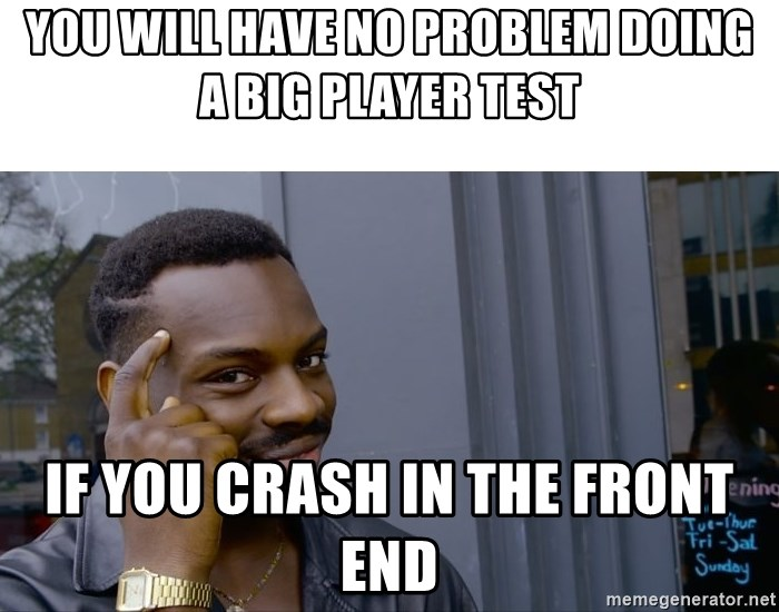 Roll Safe Hungover - you will have no problem doing a big player test if you crash in the front end