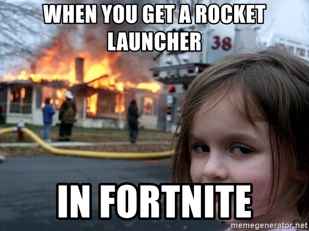 Disaster Girl - When you get a rocket launcher in fortnite