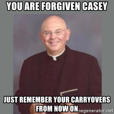 The Non-Molesting Priest - You are forgiven Casey Just remember your carryovers from now on