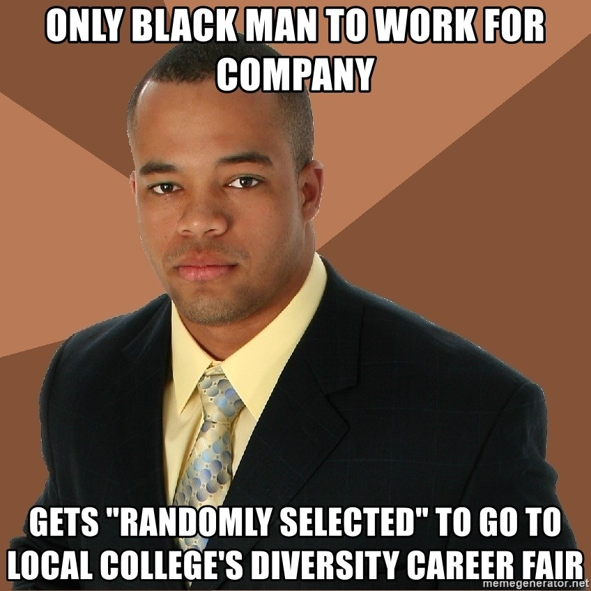 "Successful Black Man - Only black man to work for company Gets ""randomly selected"" to go to local college's diversity career fair"
