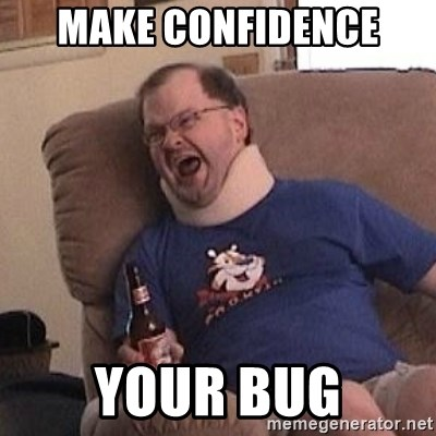 Fuming tourettes guy - MAKE CONFIDENCE YOUR BUG