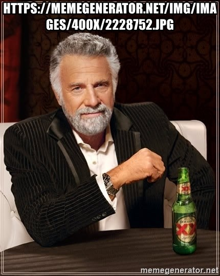 The Most Interesting Man In The World - https://memegenerator.net/img/images/400x/2228752.jpg
