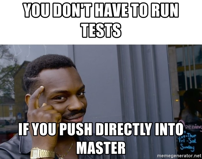 Roll Safe Hungover - you don't have to run tests if you push directly into master