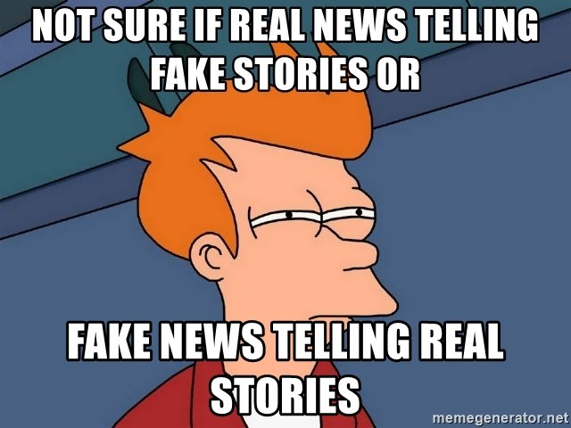 Futurama Fry - Not sure if real news telling fake stories or fake news telling real stories