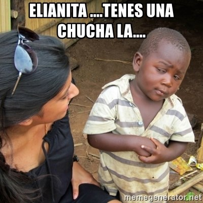 Skeptical 3rd World Kid - ELIANITA ....TENES UNA CHUCHA LA....