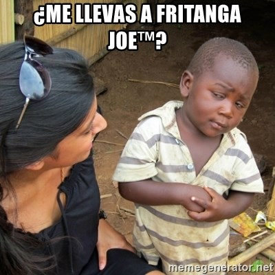 Skeptical 3rd World Kid - ¿me llevas a fritanga joe™?