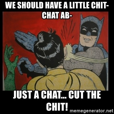 Batman Slappp - we should have a little chit-chat ab- just a chat... cut the chit!