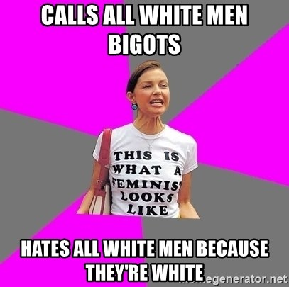 Feminist Cunt - calls all white men bigots  hates all white men because they're white