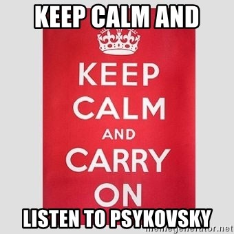 Keep Calm - keep calm and  listen to psykovsky