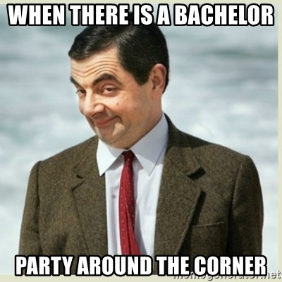 MR bean - When there is a bachelor  party around the corner