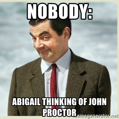 MR bean - Nobody: Abigail thinking of John Proctor